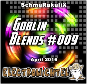 SchmuRakuliX - Goblin Blends #009 April 2016 (Electrowichtel)